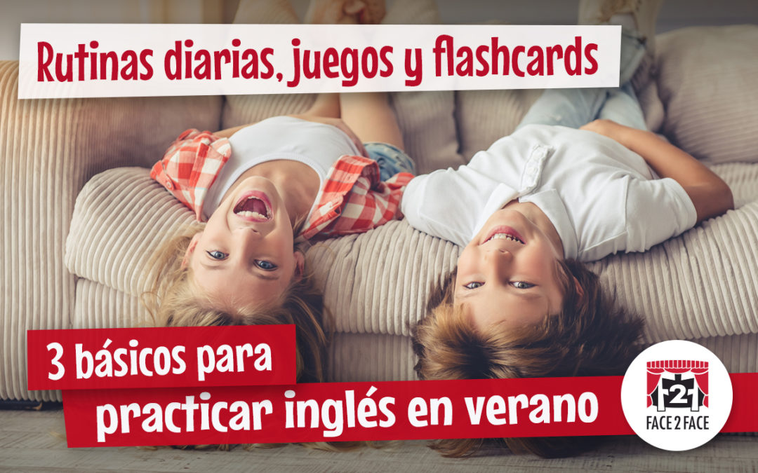 3 básicos para practicar inglés en vacaciones – Rutinas diarias, juegos y flashcards