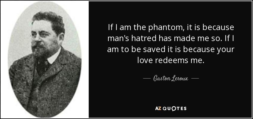 quote-if-i-am-the-phantom-it-is-because-man-s-hatred-has-made-me-so-if-i-am-to-be-saved-it-gaston-leroux-36-71-48